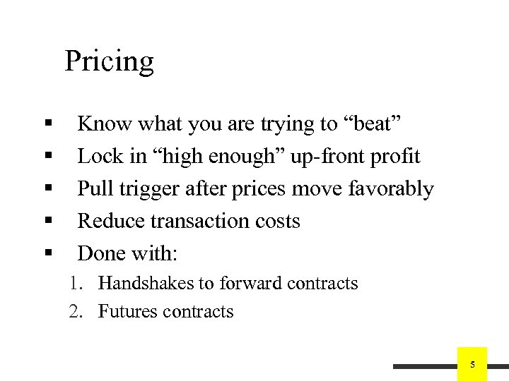"""Pricing § § § Know what you are trying to """"beat"""" Lock in """"high"""