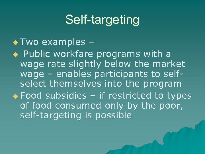 Self-targeting u Two examples – u Public workfare programs with a wage rate slightly