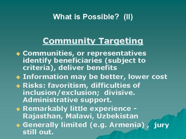 What is Possible? (II) Community Targeting u u u Communities, or representatives identify beneficiaries
