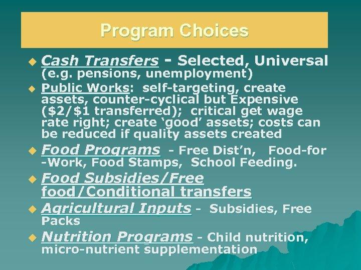 Program Choices u Cash Transfers - Selected, Universal (e. g. pensions, unemployment) u Public