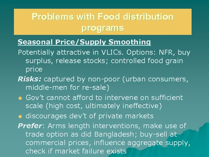 Problems with Food distribution programs Seasonal Price/Supply Smoothing Potentially attractive in VLICs. Options: NFR,