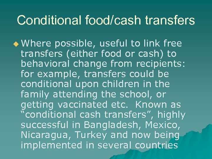 Conditional food/cash transfers u Where possible, useful to link free transfers (either food or