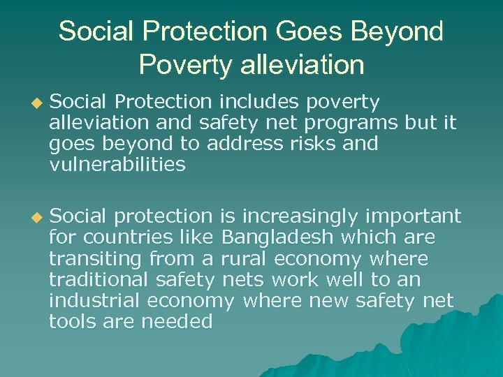Social Protection Goes Beyond Poverty alleviation u u Social Protection includes poverty alleviation and