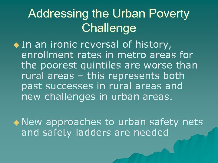 Addressing the Urban Poverty Challenge u In an ironic reversal of history, enrollment rates