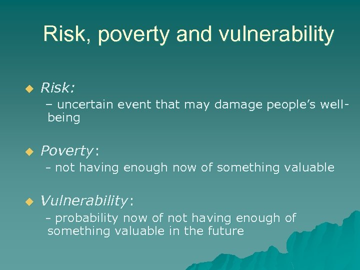 Risk, poverty and vulnerability u Risk: – uncertain event that may damage people's wellbeing