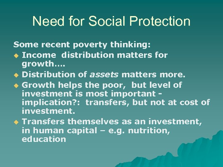 Need for Social Protection Some recent poverty thinking: u Income distribution matters for growth….