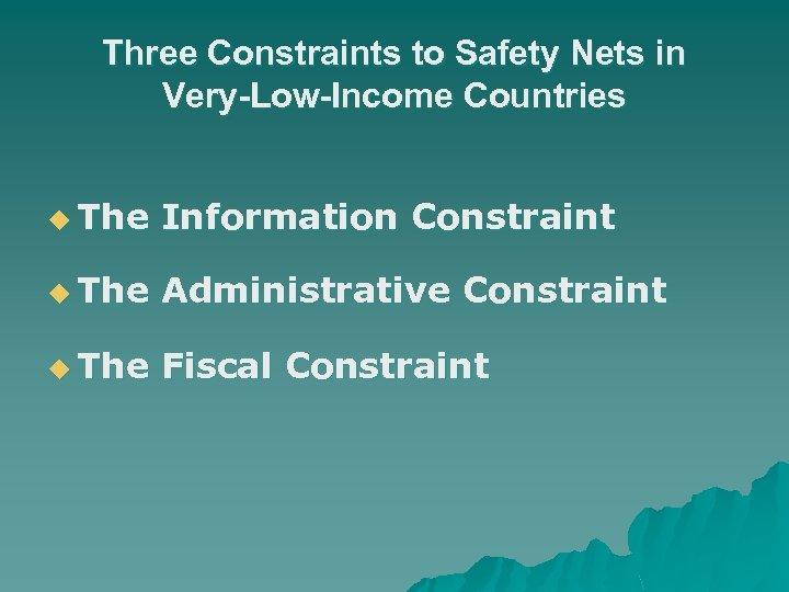 Three Constraints to Safety Nets in Very-Low-Income Countries u The Information Constraint u The