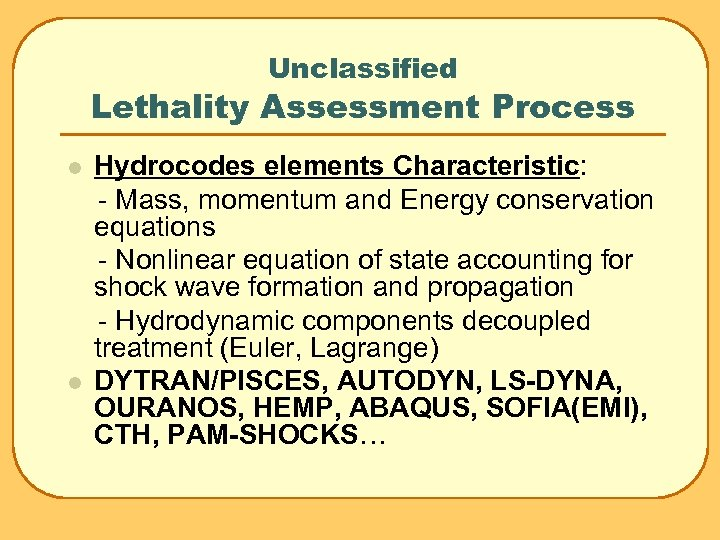 Unclassified Lethality Assessment Process l l Hydrocodes elements Characteristic: - Mass, momentum and Energy