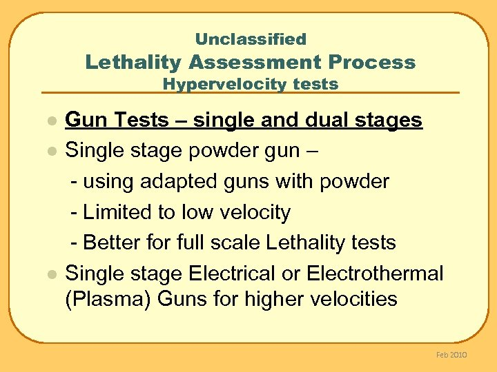 Unclassified Lethality Assessment Process Hypervelocity tests l l l Gun Tests – single and