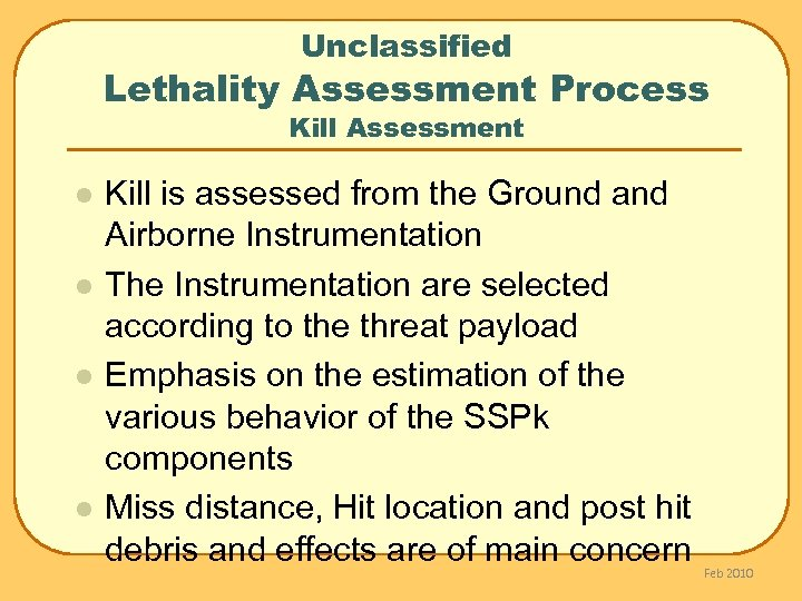 Unclassified Lethality Assessment Process Kill Assessment l l Kill is assessed from the Ground