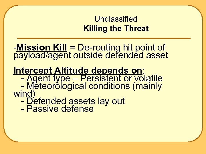 Unclassified Killing the Threat -Mission Kill = De-routing hit point of payload/agent outside defended