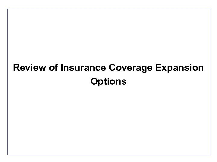 Review of Insurance Coverage Expansion Options 10