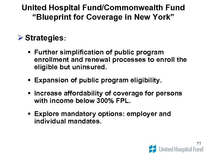 """United Hospital Fund/Commonwealth Fund """"Blueprint for Coverage in New York"""" Ø Strategies: § Further"""
