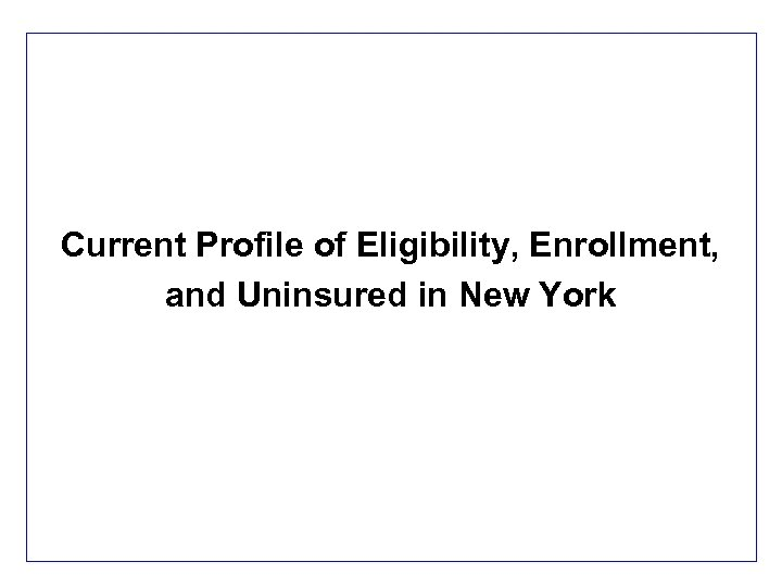Current Profile of Eligibility, Enrollment, and Uninsured in New York 2
