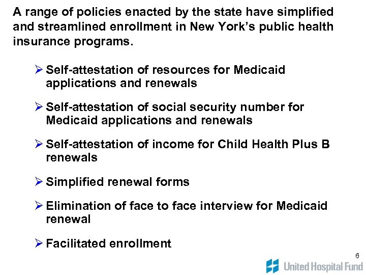 A range of policies enacted by the state have simplified and streamlined enrollment in