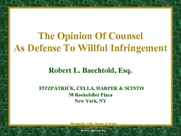 The Opinion Of Counsel As Defense To Willful Infringement Robert L. Baechtold, Esq. FITZPATRICK,