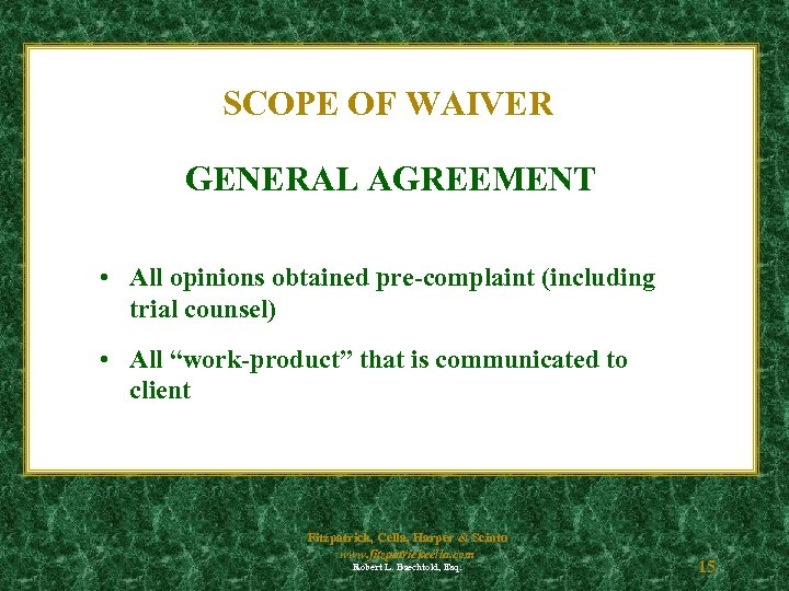 SCOPE OF WAIVER GENERAL AGREEMENT • All opinions obtained pre-complaint (including trial counsel) •
