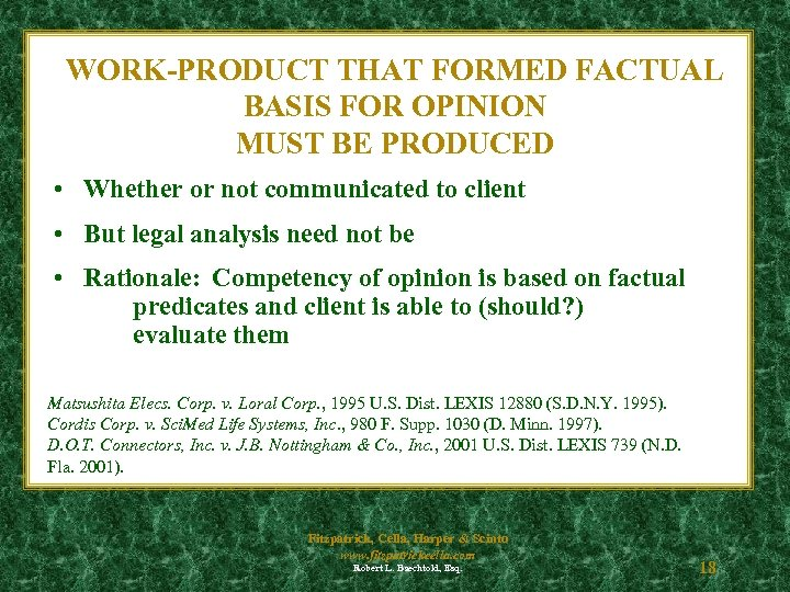 WORK-PRODUCT THAT FORMED FACTUAL BASIS FOR OPINION MUST BE PRODUCED • Whether or not