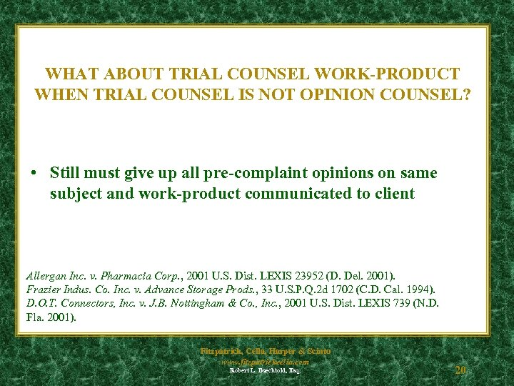 WHAT ABOUT TRIAL COUNSEL WORK-PRODUCT WHEN TRIAL COUNSEL IS NOT OPINION COUNSEL? • Still