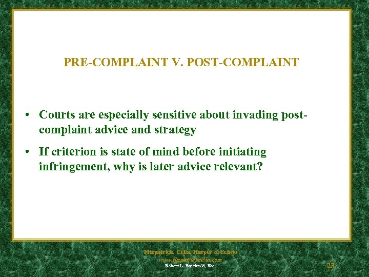 PRE-COMPLAINT V. POST-COMPLAINT • Courts are especially sensitive about invading postcomplaint advice and strategy