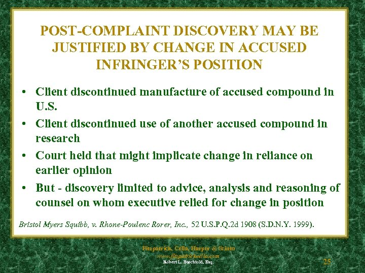 POST-COMPLAINT DISCOVERY MAY BE JUSTIFIED BY CHANGE IN ACCUSED INFRINGER'S POSITION • Client discontinued
