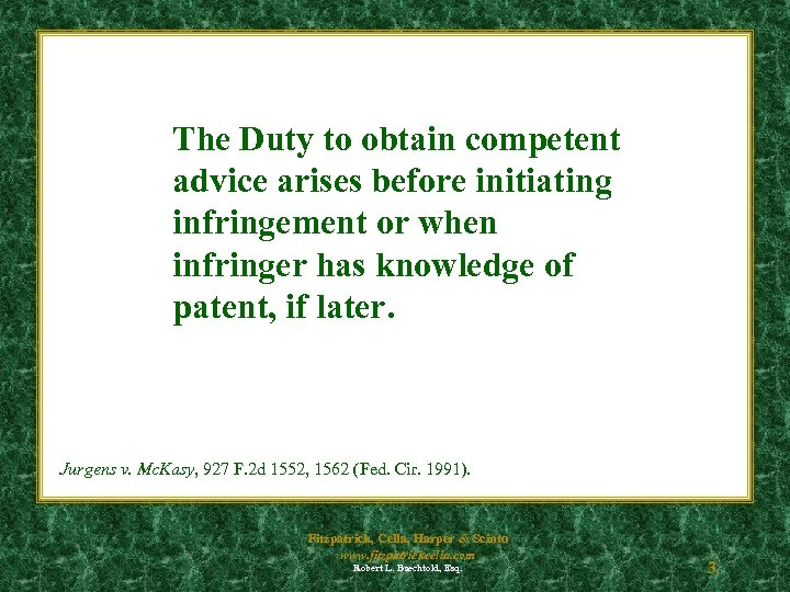 The Duty to obtain competent advice arises before initiating infringement or when infringer has