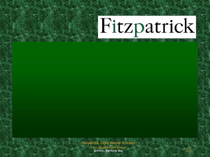 Fitzpatrick, Cella, Harper & Scinto www. fitzpatrickcella. com Robert L. Baechtold, Esq. 32