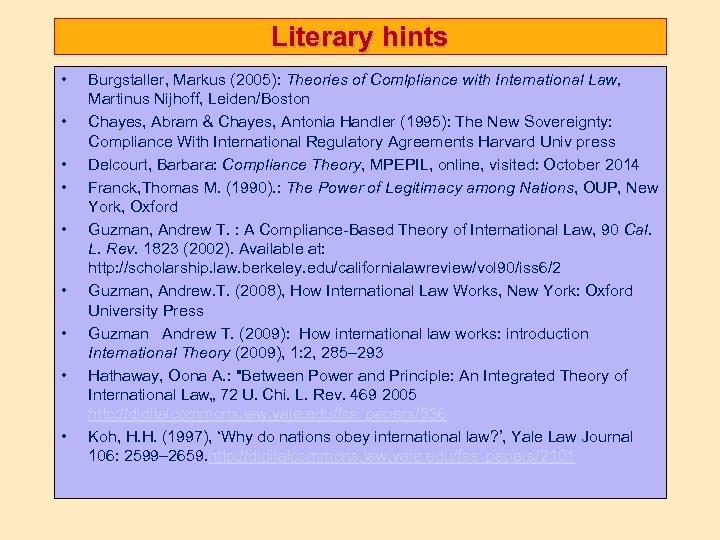 Literary hints • • • Burgstaller, Markus (2005): Theories of Comlpliance with International Law,