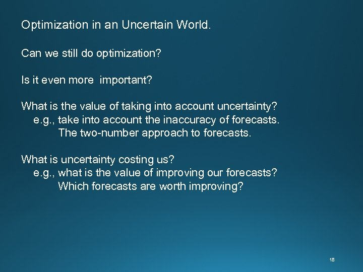 Optimization in an Uncertain World. Can we still do optimization? Is it even more