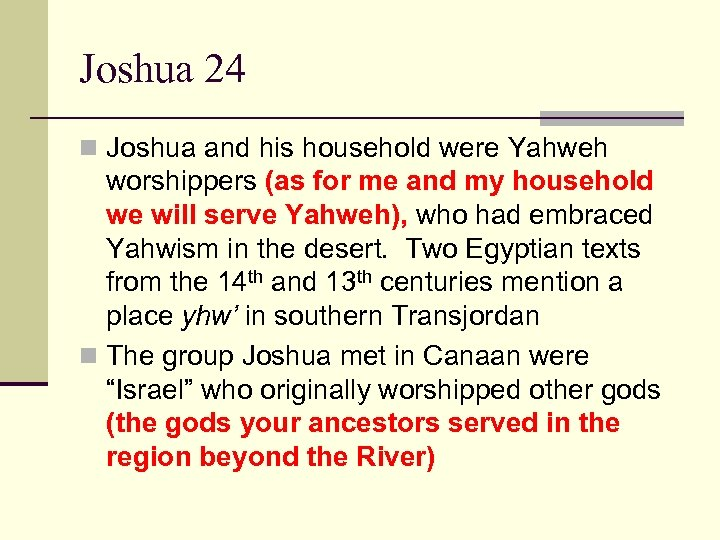 Joshua 24 n Joshua and his household were Yahweh worshippers (as for me and