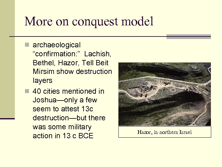 "More on conquest model n archaeological ""confirmation: "" Lachish, Bethel, Hazor, Tell Beit Mirsim"