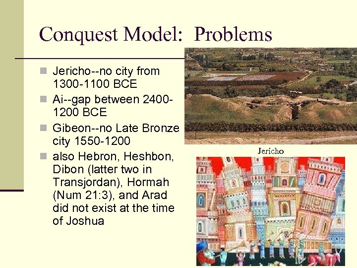 Conquest Model: Problems n Jericho--no city from 1300 -1100 BCE n Ai--gap between 24001200