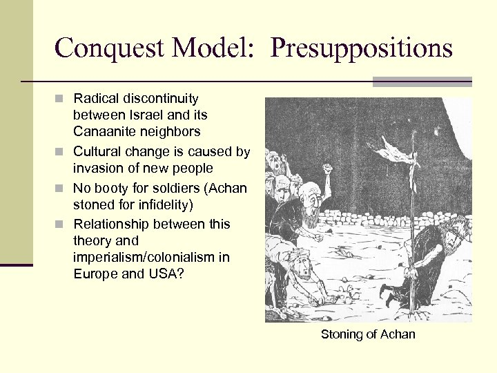 Conquest Model: Presuppositions n Radical discontinuity between Israel and its Canaanite neighbors n Cultural