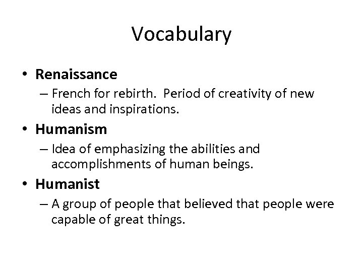 Vocabulary • Renaissance – French for rebirth. Period of creativity of new ideas and