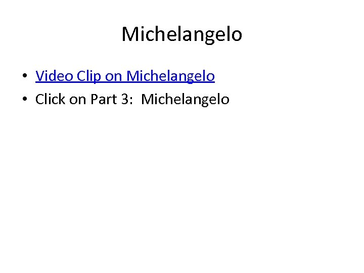 Michelangelo • Video Clip on Michelangelo • Click on Part 3: Michelangelo