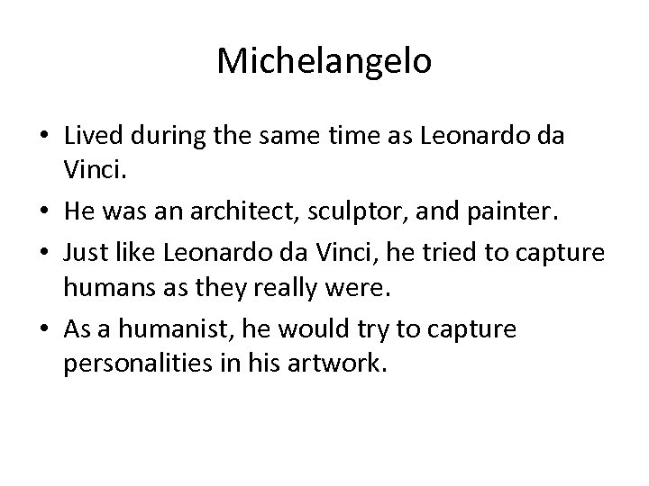 Michelangelo • Lived during the same time as Leonardo da Vinci. • He was
