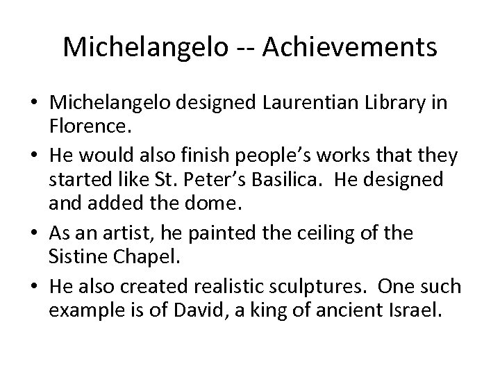Michelangelo -- Achievements • Michelangelo designed Laurentian Library in Florence. • He would also