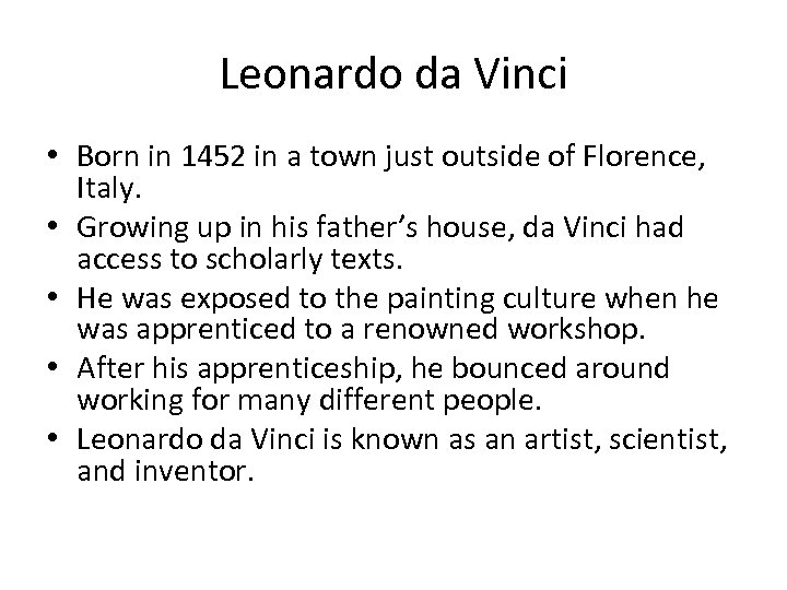 Leonardo da Vinci • Born in 1452 in a town just outside of Florence,