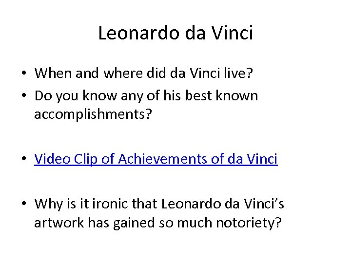 Leonardo da Vinci • When and where did da Vinci live? • Do you