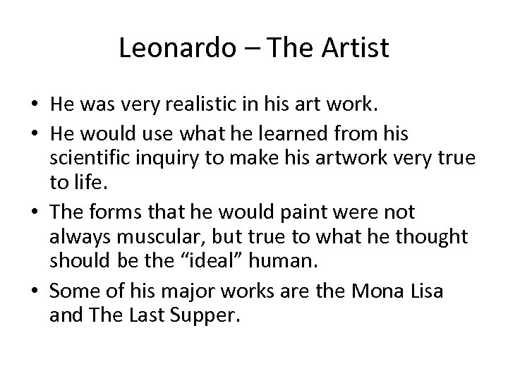 Leonardo – The Artist • He was very realistic in his art work. •