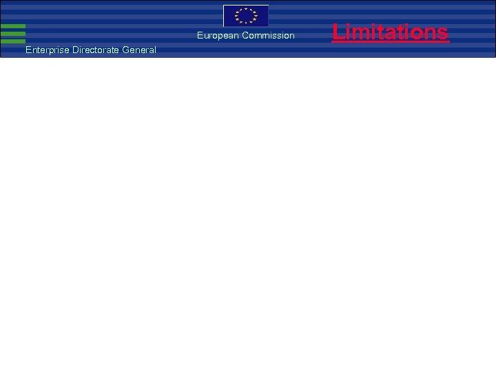 European Commission Enterprise Directorate General Limitations
