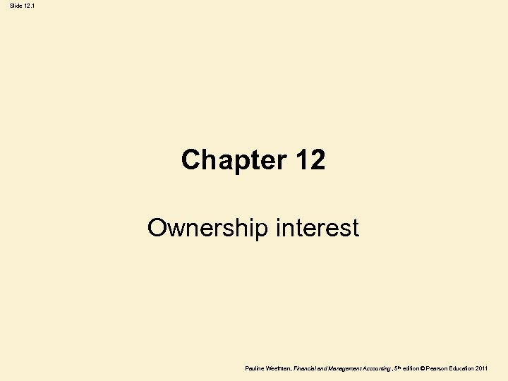 Slide 12. 1 Chapter 12 Ownership interest Pauline Weetman, Financial and Management Accounting ,