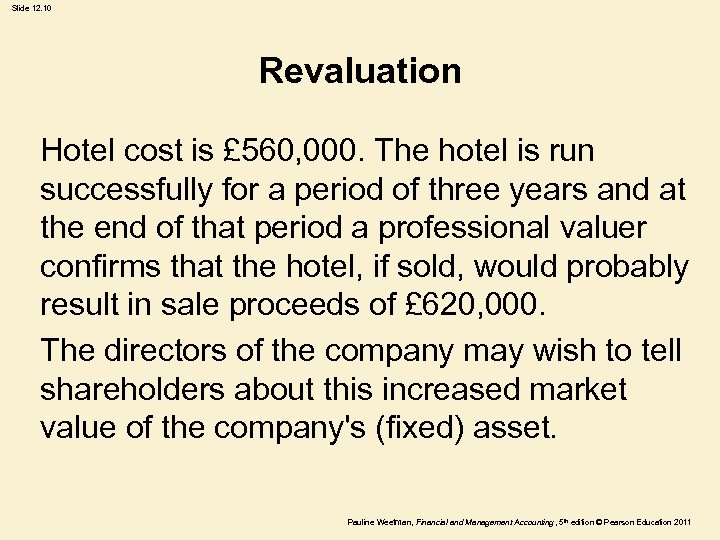 Slide 12. 10 Revaluation Hotel cost is £ 560, 000. The hotel is run