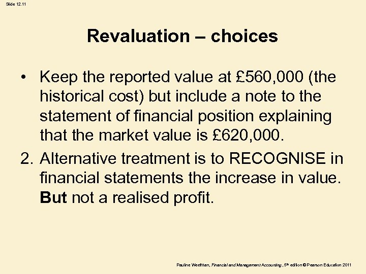Slide 12. 11 Revaluation – choices • Keep the reported value at £ 560,