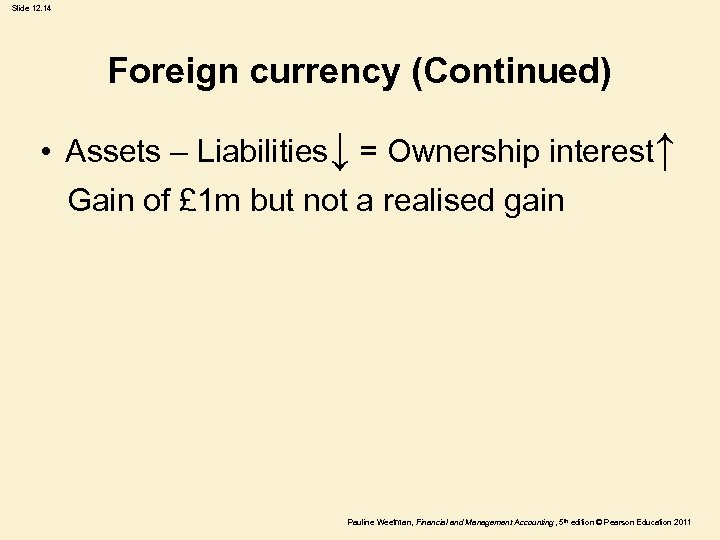 Slide 12. 14 Foreign currency (Continued) • Assets – Liabilities↓ = Ownership interest↑ Gain