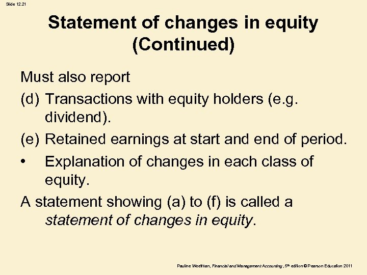 Slide 12. 21 Statement of changes in equity (Continued) Must also report (d) Transactions
