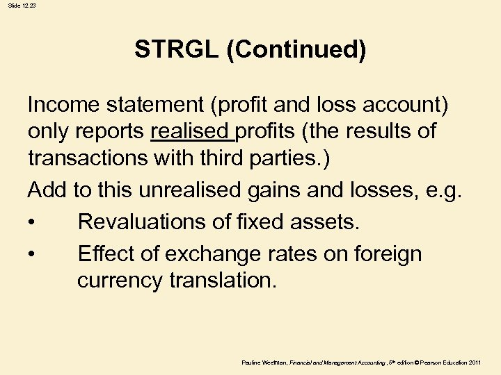 Slide 12. 23 STRGL (Continued) Income statement (profit and loss account) only reports realised