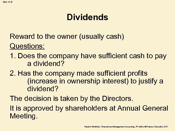 Slide 12. 25 Dividends Reward to the owner (usually cash) Questions: 1. Does the