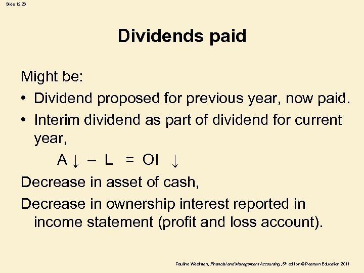 Slide 12. 26 Dividends paid Might be: • Dividend proposed for previous year, now