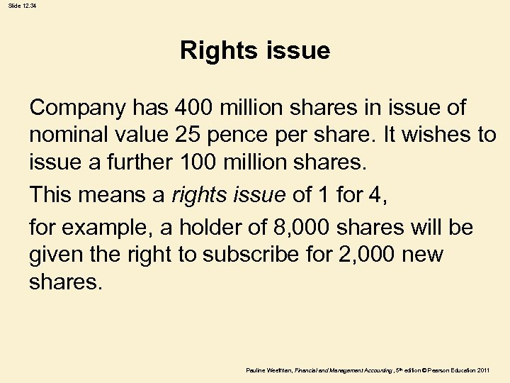 Slide 12. 34 Rights issue Company has 400 million shares in issue of nominal